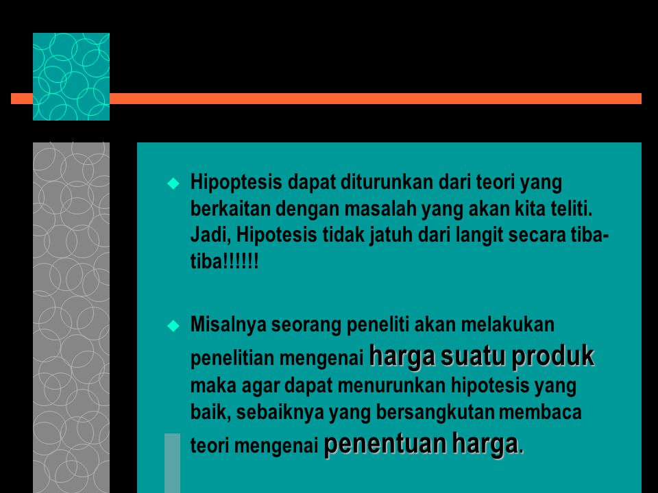 Hipoptesis dapat diturunkan dari teori yang berkaitan dengan masalah yang akan kita teliti. Jadi, Hipotesis tidak jatuh dari langit secara tiba-tiba!!!!!!