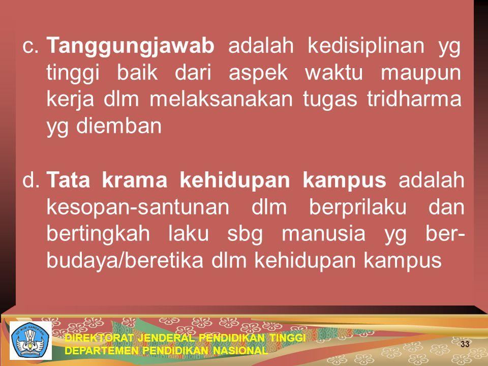 c. Tanggungjawab adalah kedisiplinan yg tinggi baik dari aspek waktu maupun kerja dlm melaksanakan tugas tridharma yg diemban
