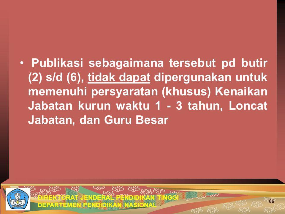 Publikasi sebagaimana tersebut pd butir (2) s/d (6), tidak dapat dipergunakan untuk memenuhi persyaratan (khusus) Kenaikan Jabatan kurun waktu 1 - 3 tahun, Loncat Jabatan, dan Guru Besar