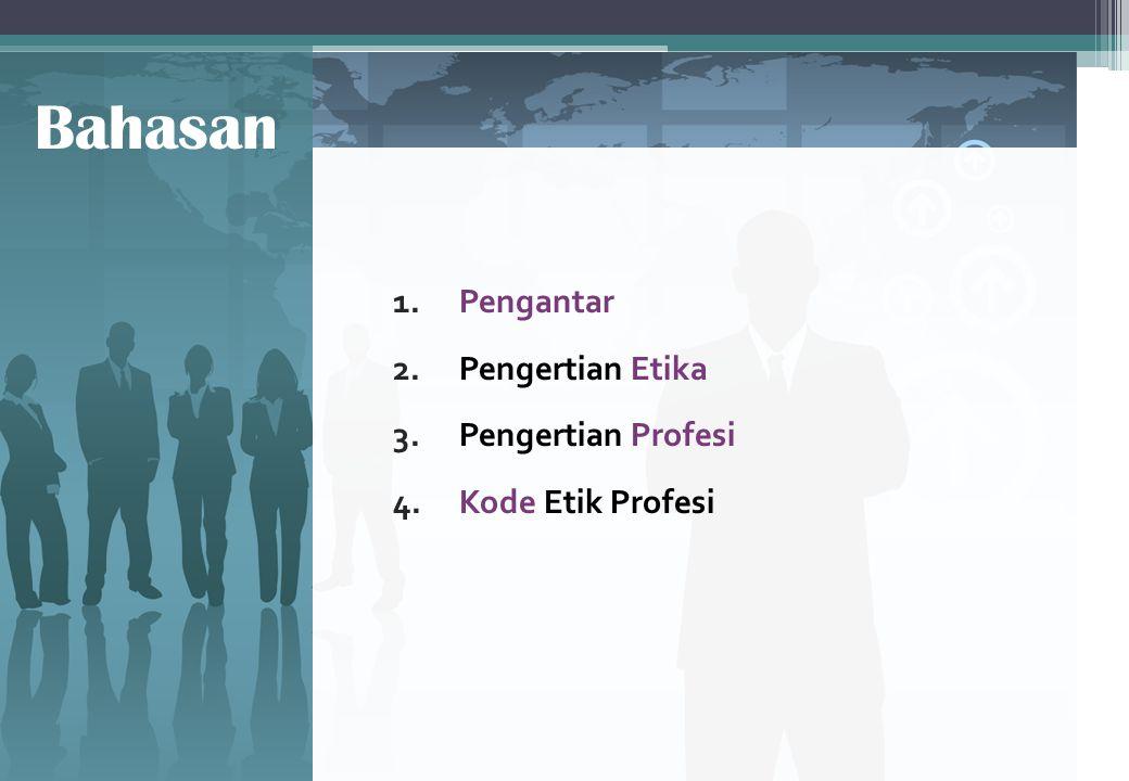 Bahasan Pengantar Pengertian Etika Pengertian Profesi