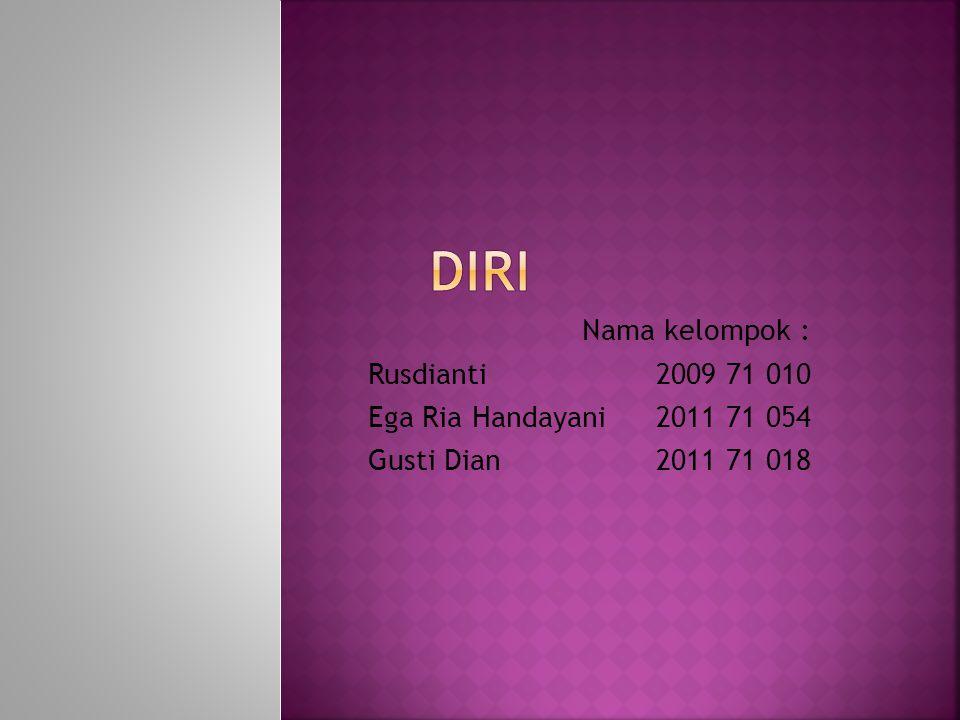 Diri Nama kelompok : Rusdianti 2009 71 010