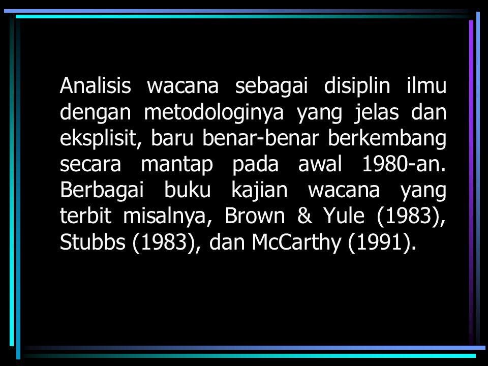 Analisis wacana sebagai disiplin ilmu dengan metodologinya yang jelas dan eksplisit, baru benar-benar berkembang secara mantap pada awal 1980-an.