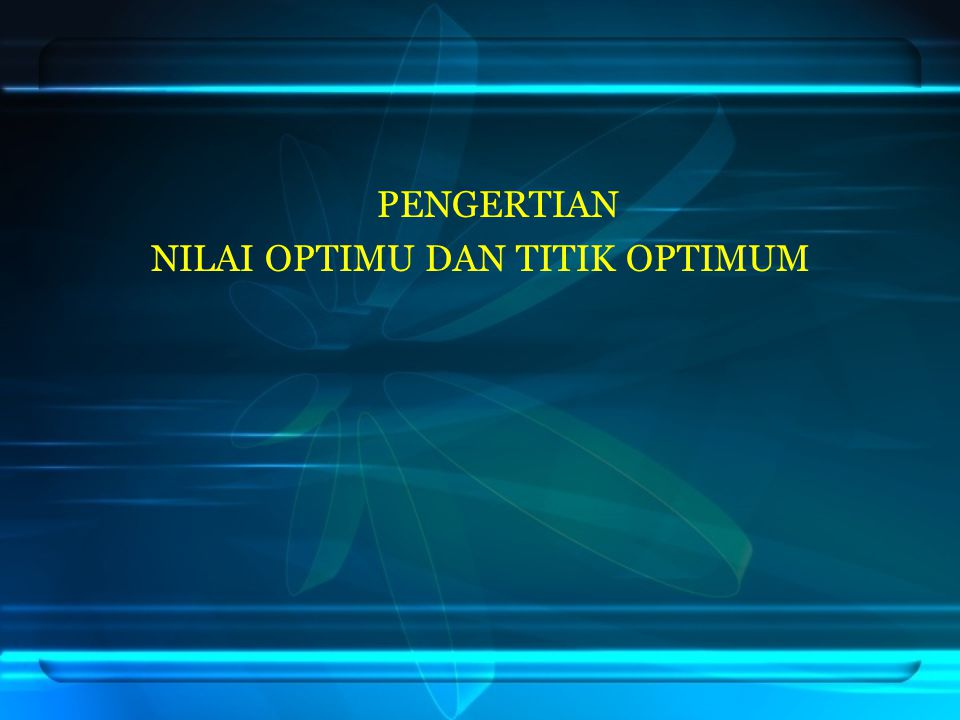 PENGERTIAN NILAI OPTIMU DAN TITIK OPTIMUM