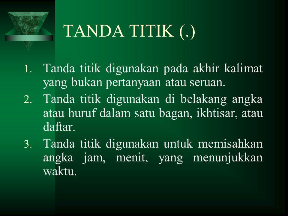 TANDA TITIK (.) Tanda titik digunakan pada akhir kalimat yang bukan pertanyaan atau seruan.