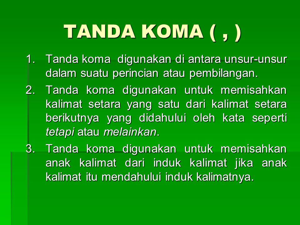 TANDA KOMA ( , ) Tanda koma digunakan di antara unsur-unsur dalam suatu perincian atau pembilangan.