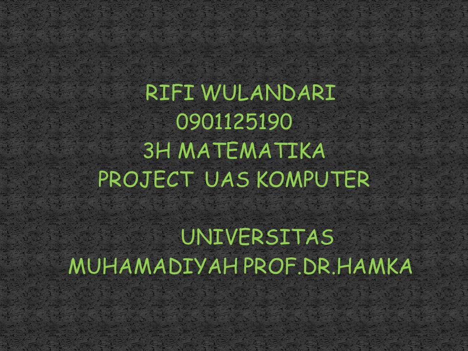 RIFI WULANDARI 0901125190 3H MATEMATIKA PROJECT UAS KOMPUTER UNIVERSITAS MUHAMADIYAH PROF.DR.HAMKA