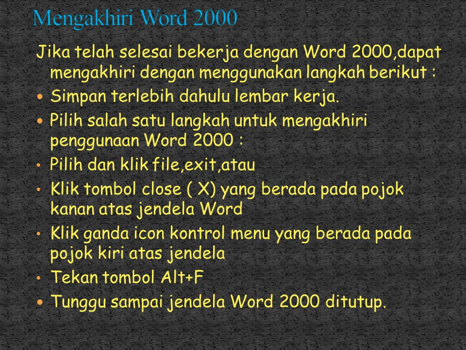 Mengakhiri Word 2000 Jika telah selesai bekerja dengan Word 2000,dapat mengakhiri dengan menggunakan langkah berikut :