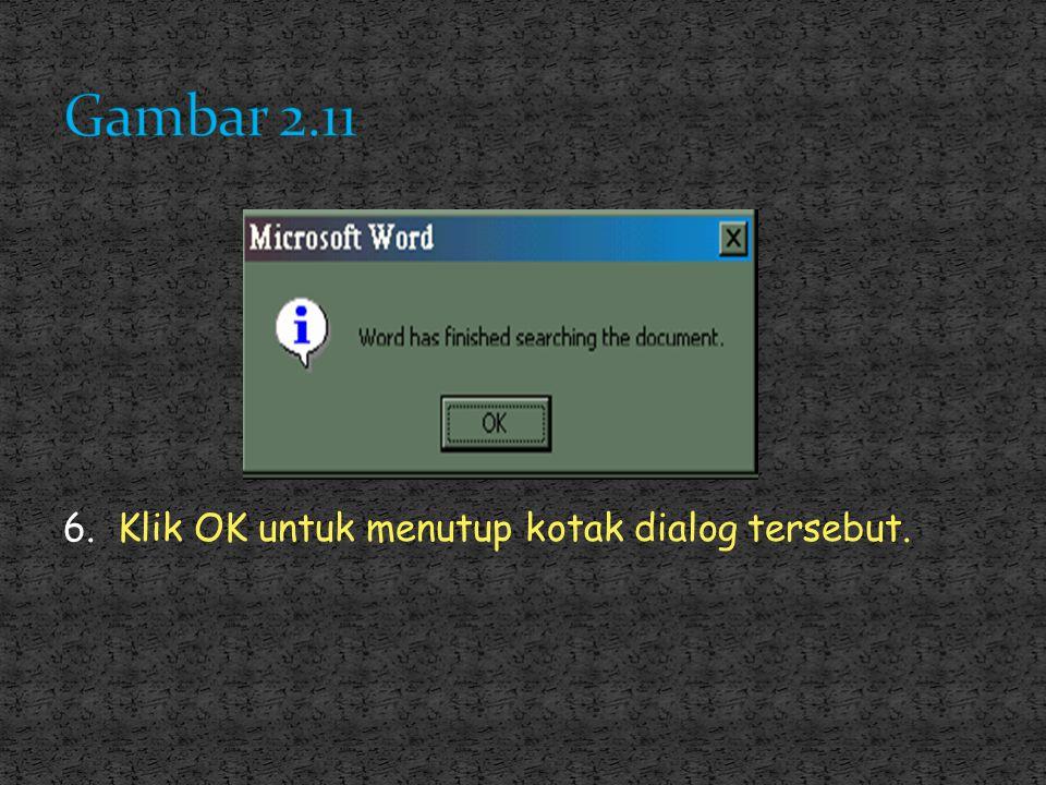 Gambar 2.11 6. Klik OK untuk menutup kotak dialog tersebut.