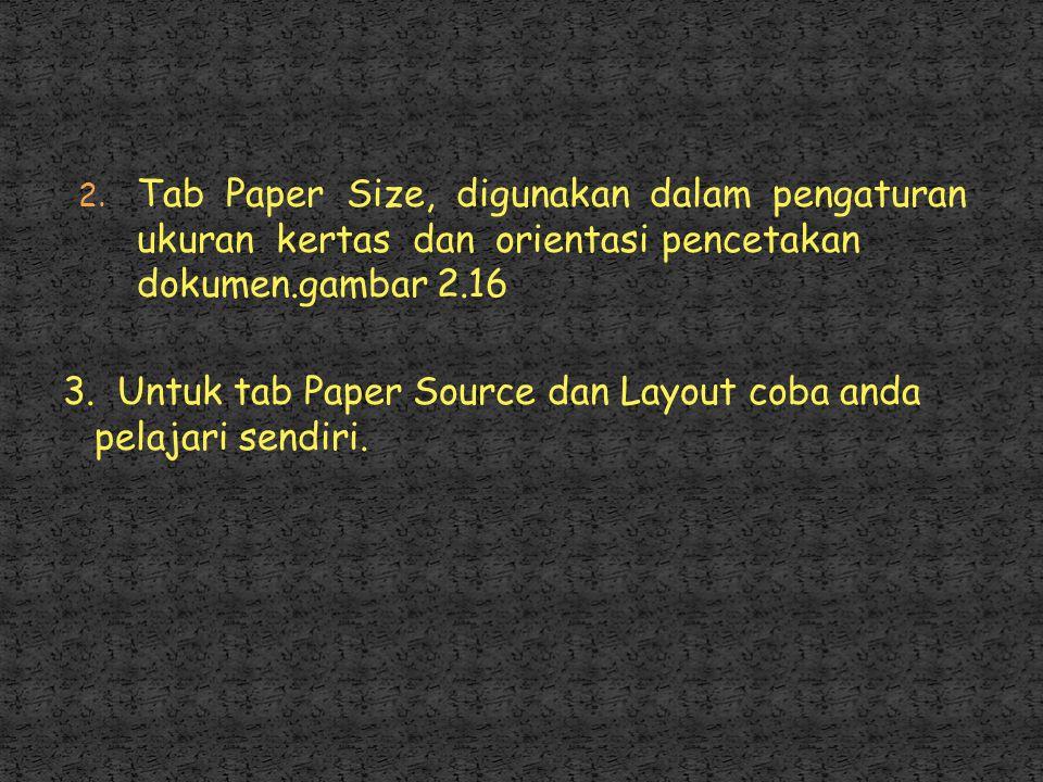 Tab Paper Size, digunakan dalam pengaturan ukuran kertas dan orientasi pencetakan dokumen.gambar 2.16
