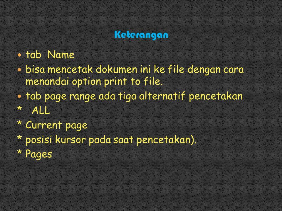 Keterangan tab Name. bisa mencetak dokumen ini ke file dengan cara menandai option print to file.