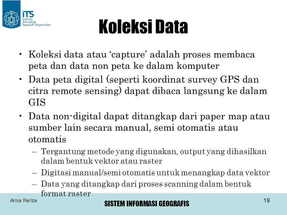 Koleksi Data Koleksi data atau 'capture' adalah proses membaca peta dan data non peta ke dalam komputer.
