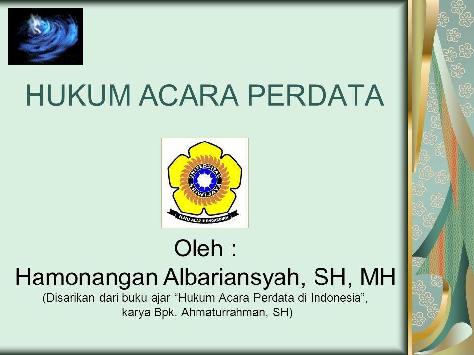 HUKUM ACARA PERDATA Oleh : Hamonangan Albariansyah, SH, MH