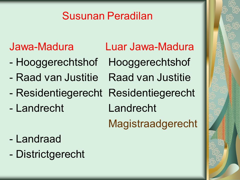 Susunan Peradilan Jawa-Madura Luar Jawa-Madura. - Hooggerechtshof Hooggerechtshof. - Raad van Justitie Raad van Justitie.