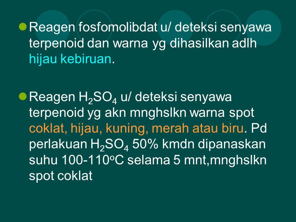 Reagen fosfomolibdat u/ deteksi senyawa terpenoid dan warna yg dihasilkan adlh hijau kebiruan.