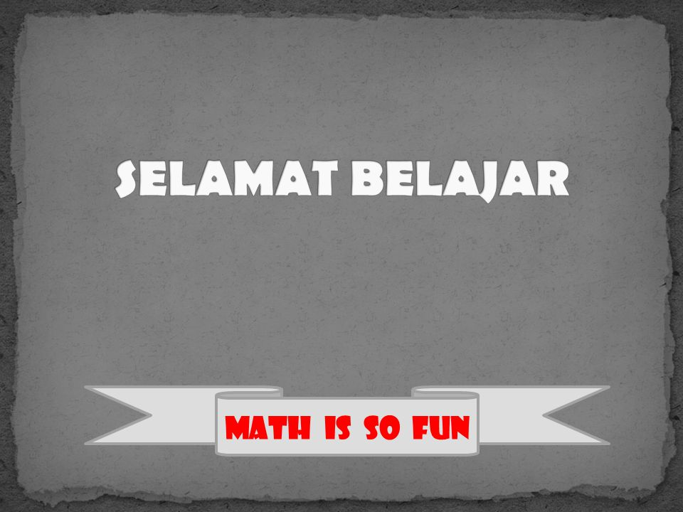 SELAMAT BELAJAR MATH is so FUN