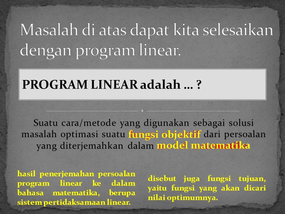 Masalah di atas dapat kita selesaikan dengan program linear.