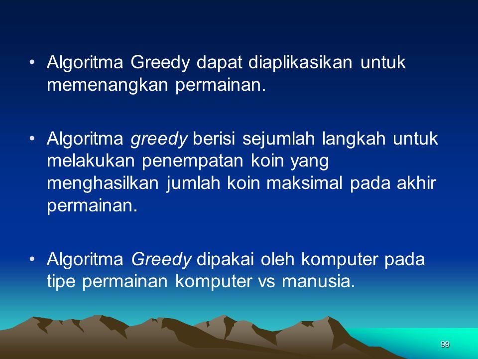 Algoritma Greedy dapat diaplikasikan untuk memenangkan permainan.