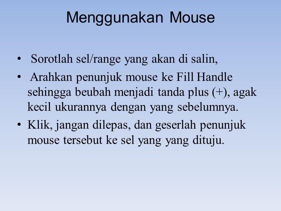Menggunakan Mouse Sorotlah sel/range yang akan di salin,