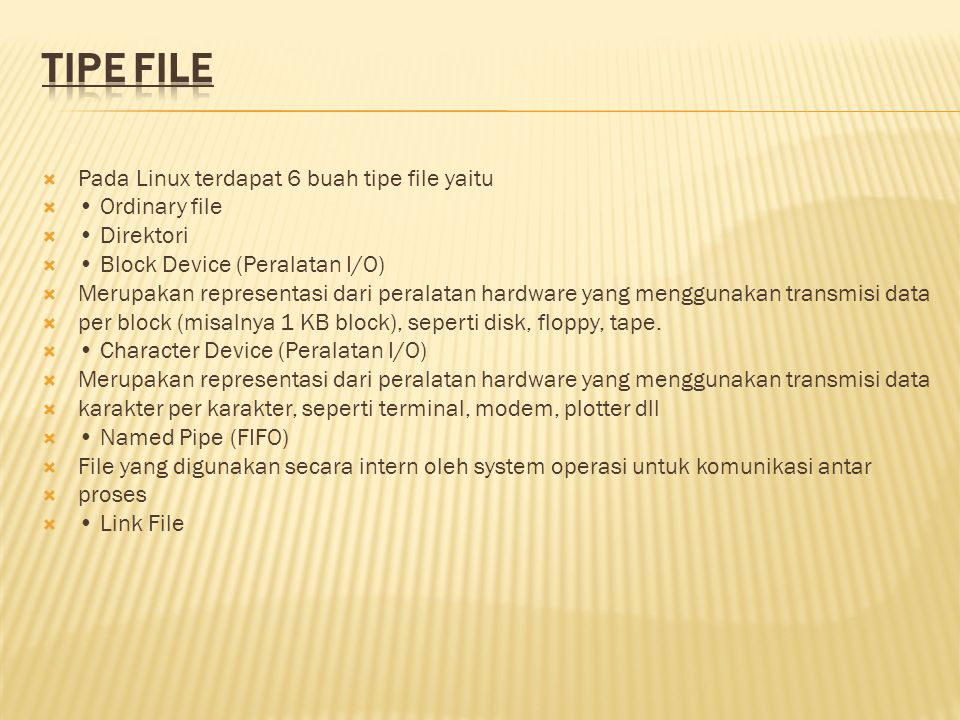 TIPE FILE Pada Linux terdapat 6 buah tipe file yaitu • Ordinary file
