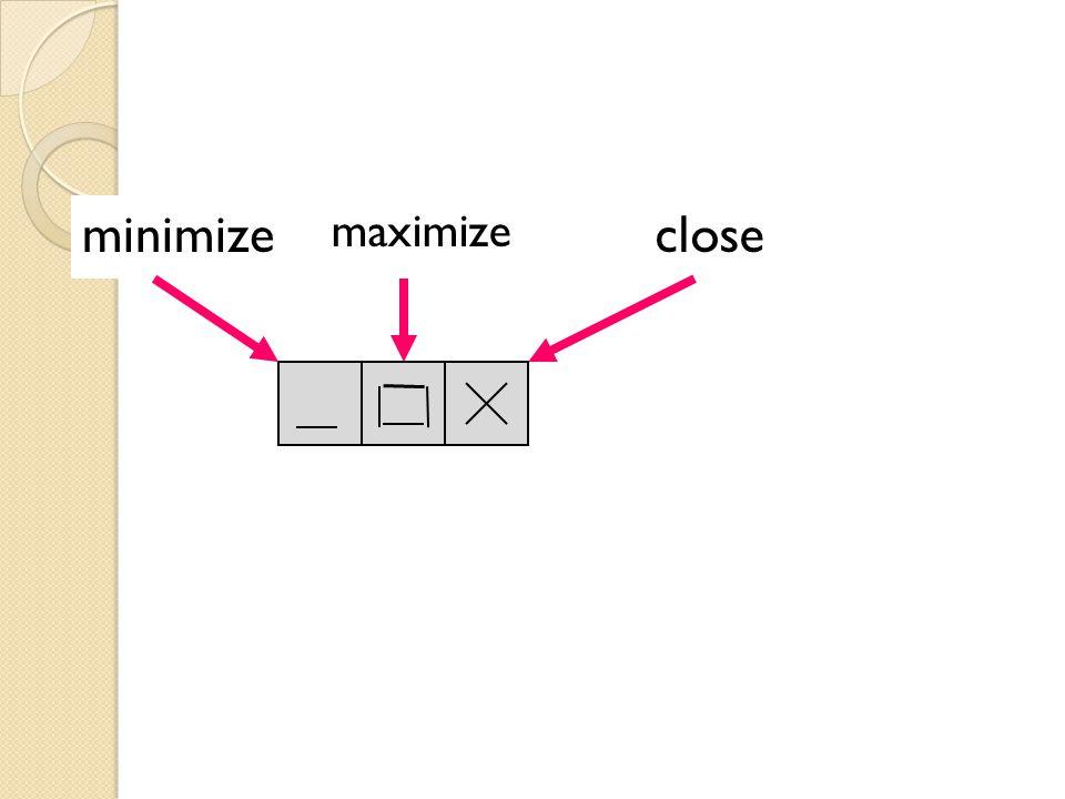 minimize maximize close
