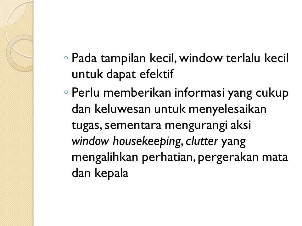 Pada tampilan kecil, window terlalu kecil untuk dapat efektif