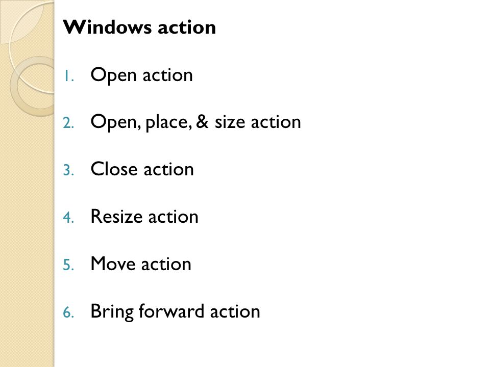 Windows action Open action. Open, place, & size action. Close action. Resize action. Move action.