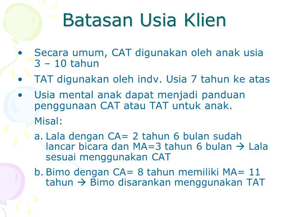 Batasan Usia Klien Secara umum, CAT digunakan oleh anak usia 3 – 10 tahun. TAT digunakan oleh indv. Usia 7 tahun ke atas.