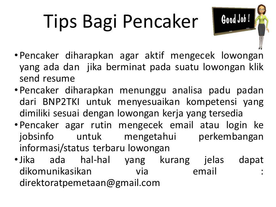Tips Bagi Pencaker Pencaker diharapkan agar aktif mengecek lowongan yang ada dan jika berminat pada suatu lowongan klik send resume.