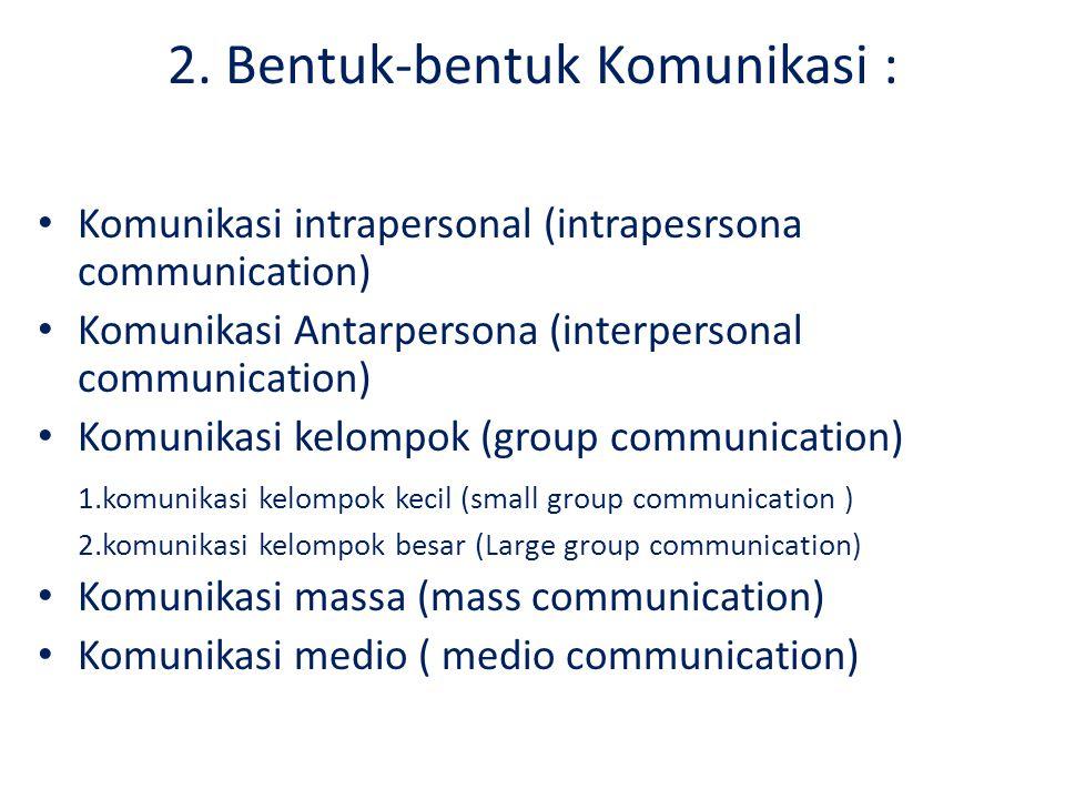 2. Bentuk-bentuk Komunikasi :