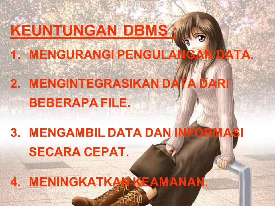 KEUNTUNGAN DBMS : MENGURANGI PENGULANGAN DATA.