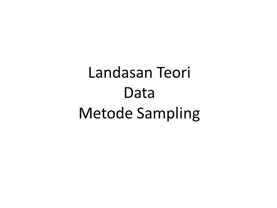 Landasan Teori Data Metode Sampling