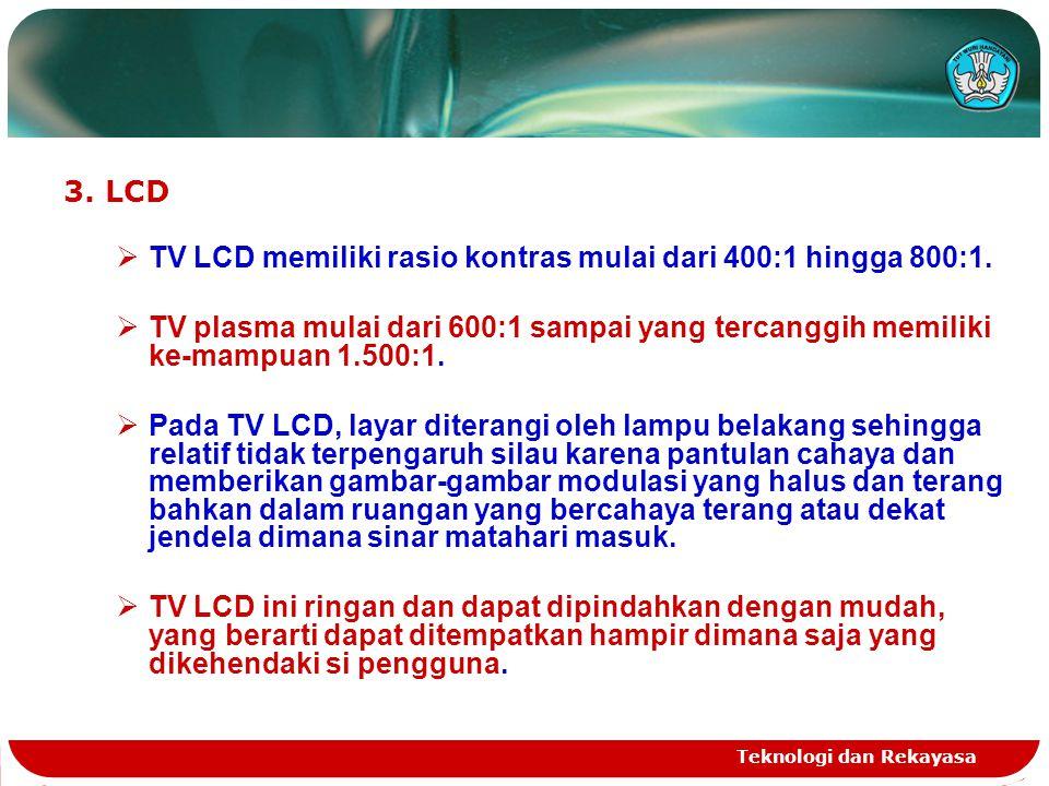 TV LCD memiliki rasio kontras mulai dari 400:1 hingga 800:1.