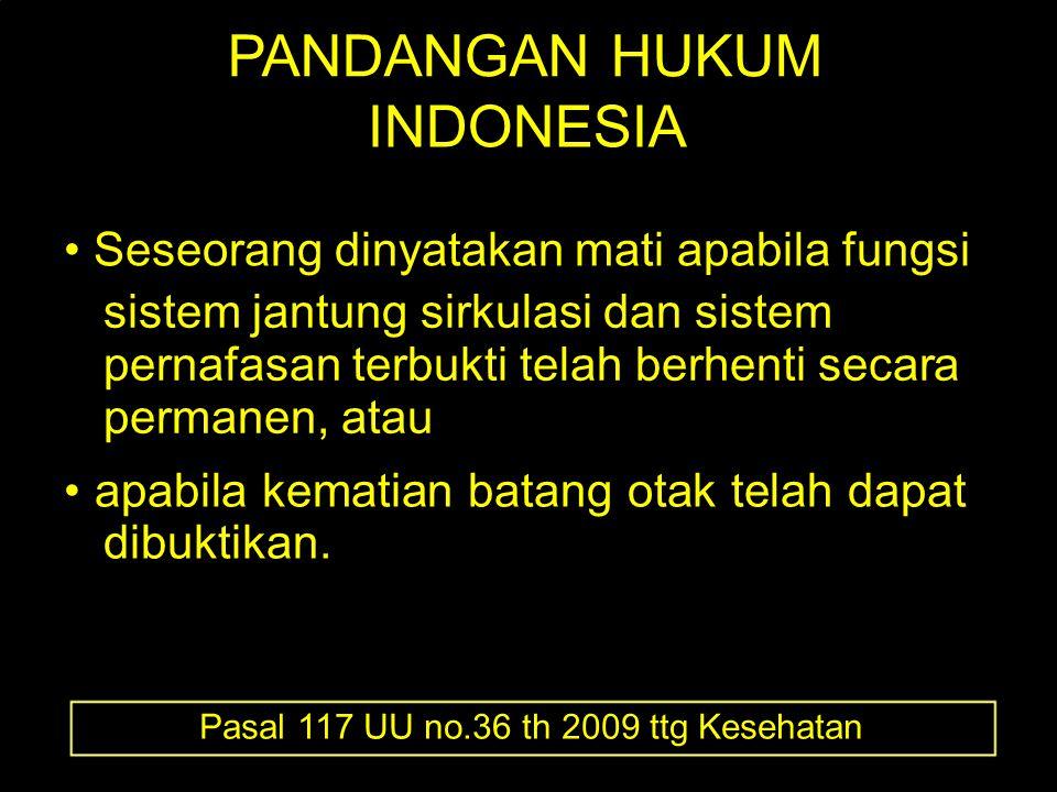 PANDANGAN HUKUM INDONESIA • Seseorang dinyatakan mati apabila fungsi