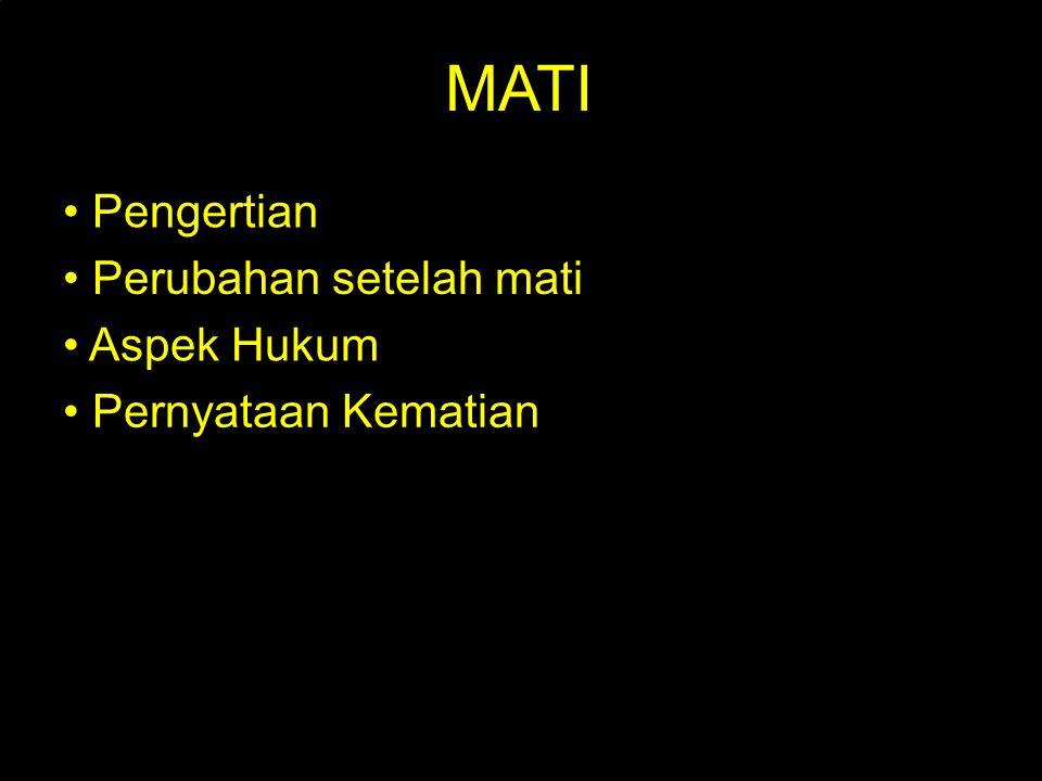 MATI • Pengertian • Perubahan setelah mati • Aspek Hukum