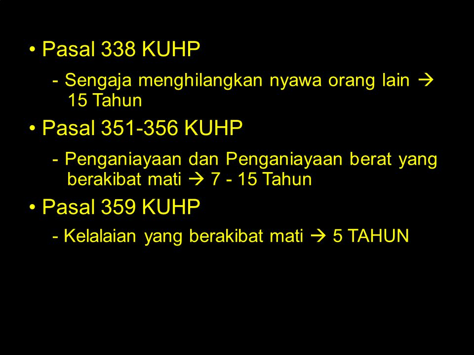 • Pasal 338 KUHP • Pasal 351-356 KUHP • Pasal 359 KUHP