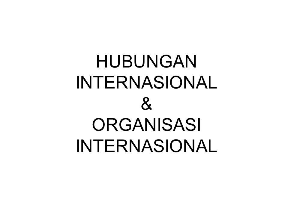 HUBUNGAN INTERNASIONAL & ORGANISASI INTERNASIONAL