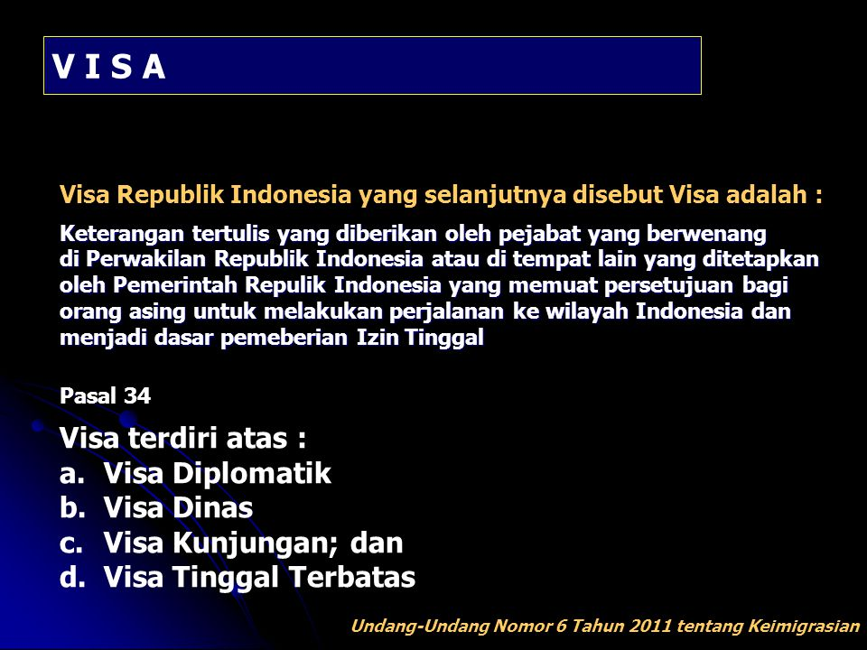 V I S A Visa terdiri atas : a. Visa Diplomatik b. Visa Dinas