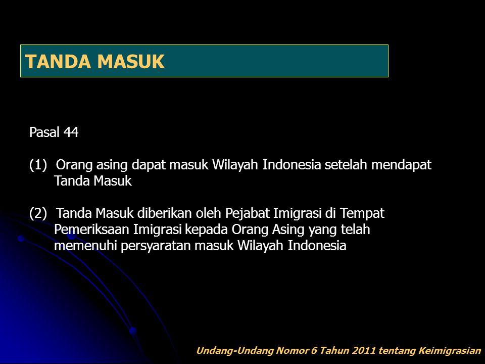 TANDA MASUK Pasal 44. Orang asing dapat masuk Wilayah Indonesia setelah mendapat. Tanda Masuk.