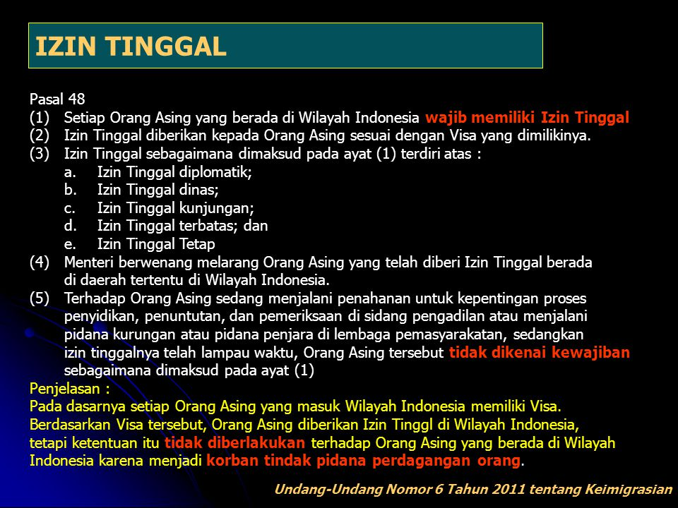 IZIN TINGGAL Pasal 48. (1) Setiap Orang Asing yang berada di Wilayah Indonesia wajib memiliki Izin Tinggal.