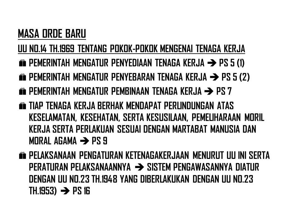 MASA ORDE BARU UU NO.14 TH.1969 TENTANG POKOK-POKOK MENGENAI TENAGA KERJA. PEMERINTAH MENGATUR PENYEDIAAN TENAGA KERJA  PS 5 (1)