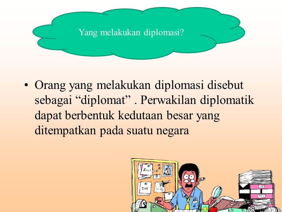 Yang melakukan diplomasi