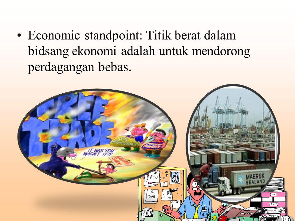 Economic standpoint: Titik berat dalam bidsang ekonomi adalah untuk mendorong perdagangan bebas.