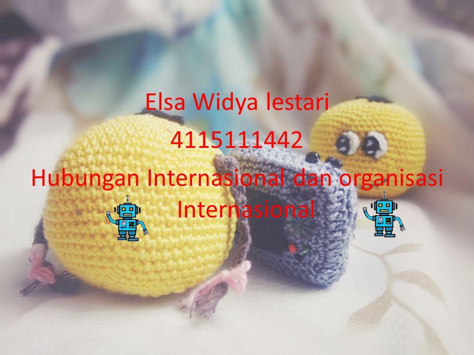 Elsa Widya lestari 4115111442 Hubungan Internasional dan organisasi Internasional