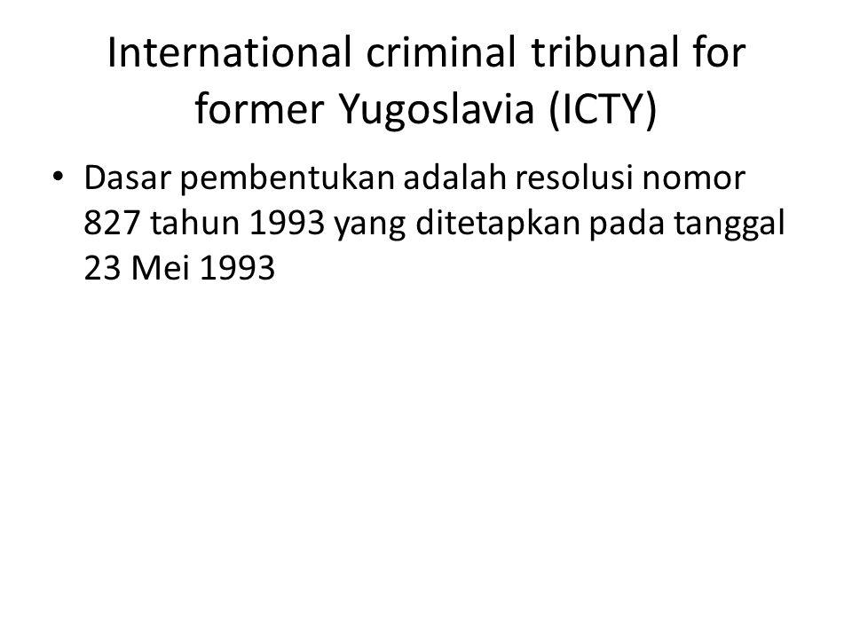 International criminal tribunal for former Yugoslavia (ICTY)