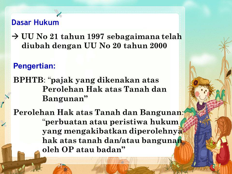Dasar Hukum  UU No 21 tahun 1997 sebagaimana telah diubah dengan UU No 20 tahun 2000. Pengertian: