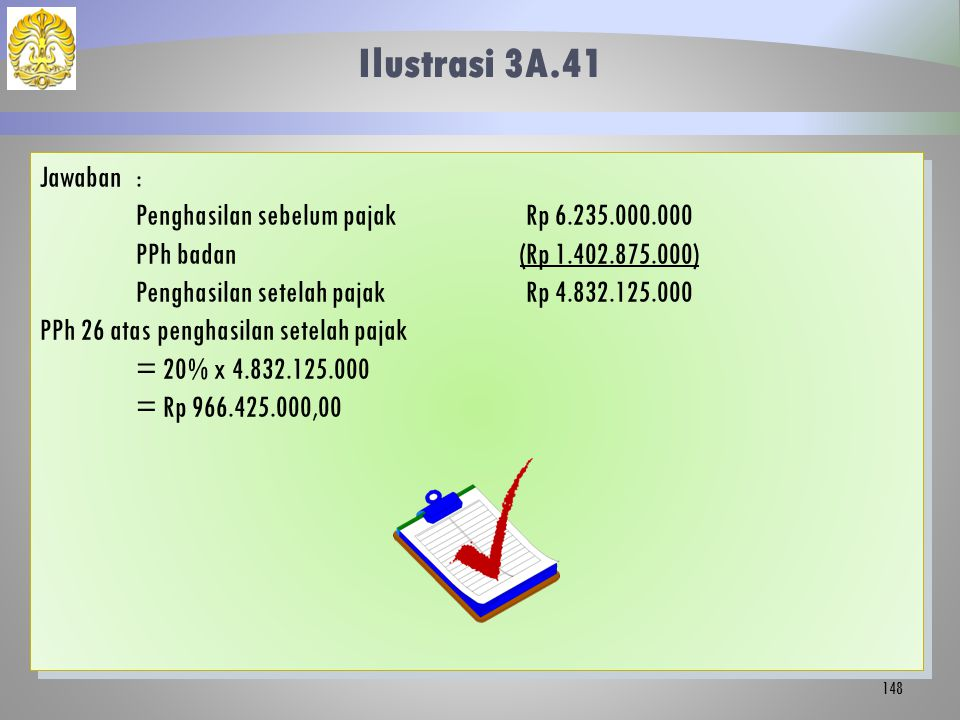 Ilustrasi 3A.41 Jawaban : Penghasilan sebelum pajak Rp 6.235.000.000