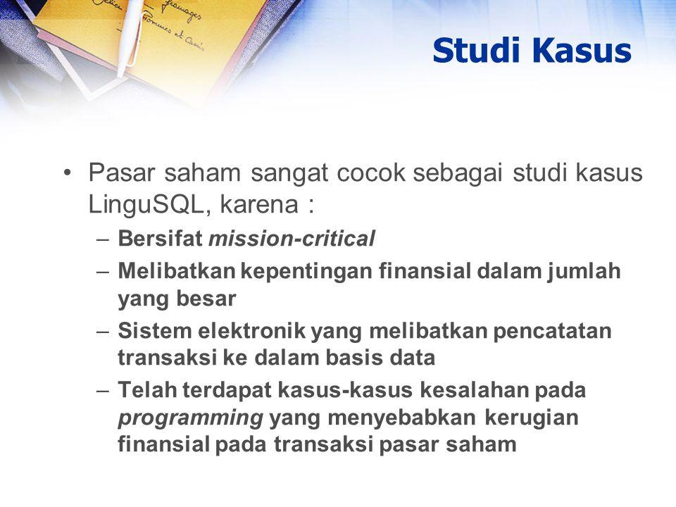 Studi Kasus Pasar saham sangat cocok sebagai studi kasus LinguSQL, karena : Bersifat mission-critical.