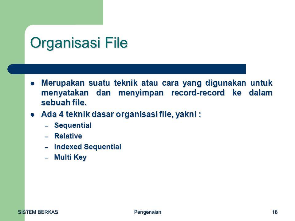 Organisasi File Merupakan suatu teknik atau cara yang digunakan untuk menyatakan dan menyimpan record-record ke dalam sebuah file.