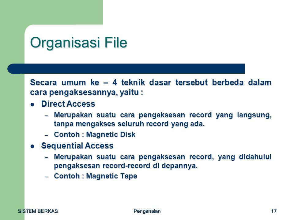 Organisasi File Secara umum ke – 4 teknik dasar tersebut berbeda dalam cara pengaksesannya, yaitu :
