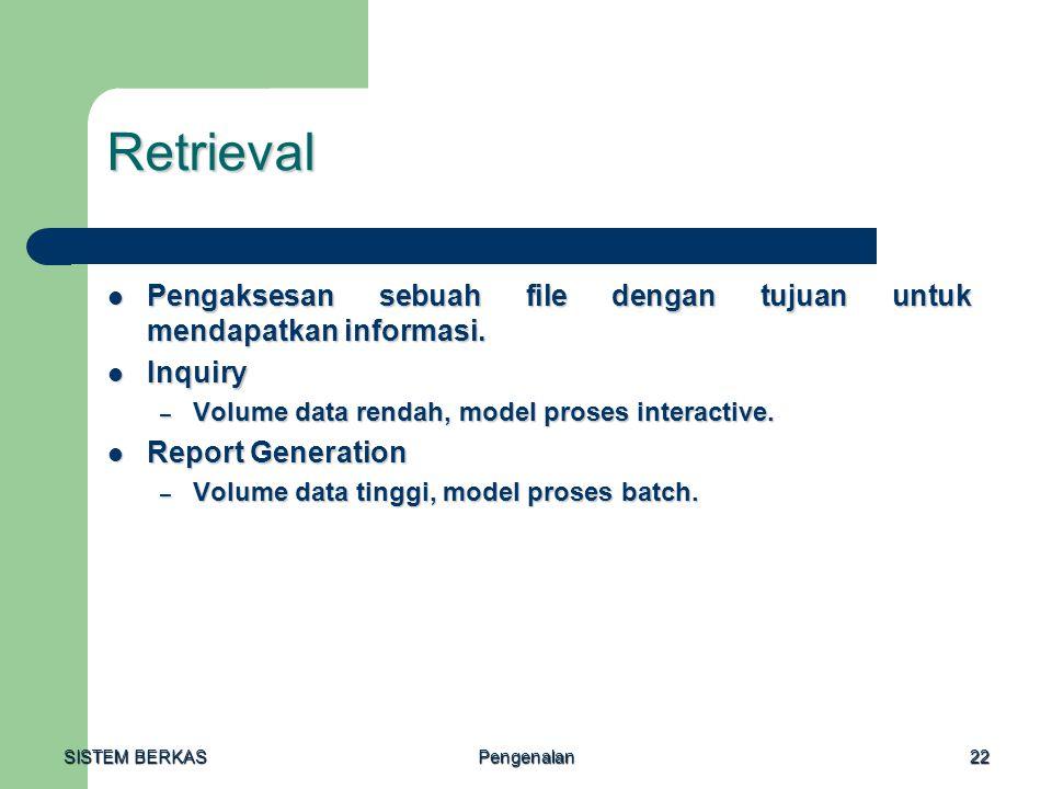 Retrieval Pengaksesan sebuah file dengan tujuan untuk mendapatkan informasi. Inquiry. Volume data rendah, model proses interactive.